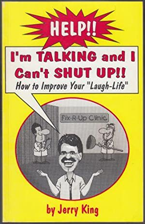 Help!! I'm Talking and I Can't Shut Up!! How To Improve Your Laugh Life SIGNED COPY