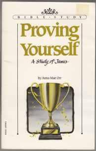 Proving Yourself A Study of James Bible Study: Orr, Anna Mae