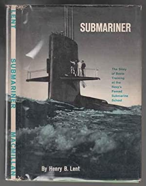 Submariner. The Story of Basic Training at the Navy's Famed Submarine School: Lent, Henry B.