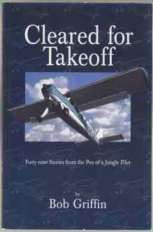 Cleared For Takeoff. Forty-Nine Stories from the Pen of a Jungle Pilot. AUTHORS' PRESENTATION COP...