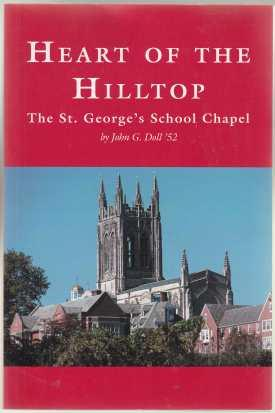 Heart of the Hilltop. The St. George's School Chapel SIGNED BY AUTHOR