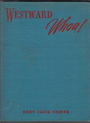 Westward Whoa!: Thayer, Bert Clark