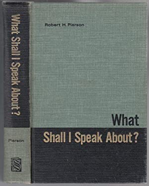 What Shall I Speak About? Suggestions and Helps in Preparing Talks and Sermons for Many Occasions