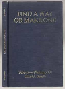 Find a Way or Make One - Selective Writings of Olie O. Smith SIGNED BY AUTHOR 1ST ED HB
