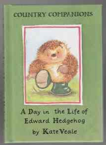 A Day in the Life of Edward Hedgehog Country Companions: Veale, Kate