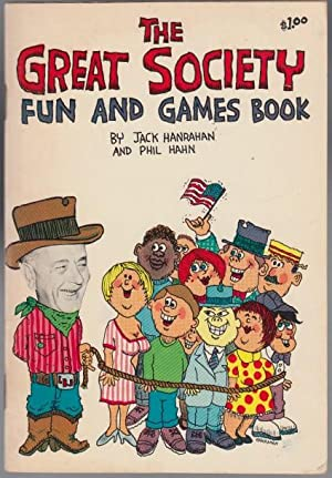 The Great Society Fun and Games Book or How To Cope with That Vague, Uneasy Feeling that Someone ...