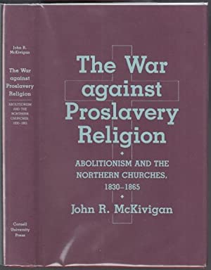 The War Against Proslavery Religion. Abolitionism and The Northern Churches,, 1830-1865