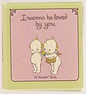I Wanna Be Loved By You A Kewpie Book