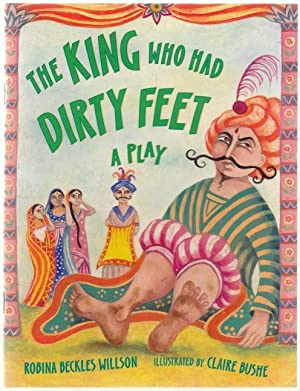 The King Who Had Dirty Feet A Play Based on a Traditional Tale from India: Willson, Robina Beckles