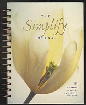 The Simplify Journal A Workbook To Help You Regain Control Of Your Life