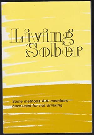 Living Sober Some Methods A.A. Members Have Used for Not Drinking