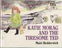 Katie Morag and the Tiresome Ted. 1st: Hedderwick, Mairi