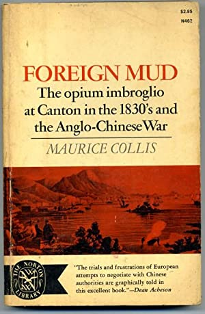 Foreign Mud The Opium Embroglio at Canton: Collis, Maurice