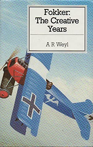 Fokker: The Creative Years: Weyl, A. R.