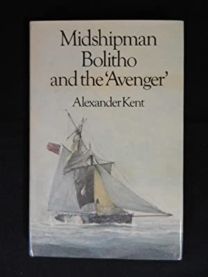 Midshipman Bolitho and the 'Avenger': Kent, Alexander