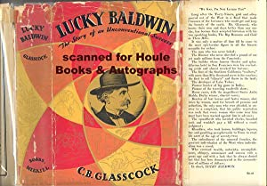 Lucky Baldwin: The Story of an Unconventional Success: GLASSCOCK, C.B.