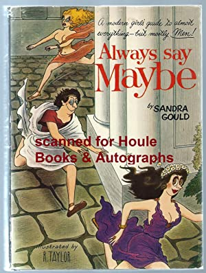 ALWAYS SAY MAYBE: A MODERN GIRL'S GUIDE TO ALMOST EVERYTHING-BUT MOSTLY MEN!