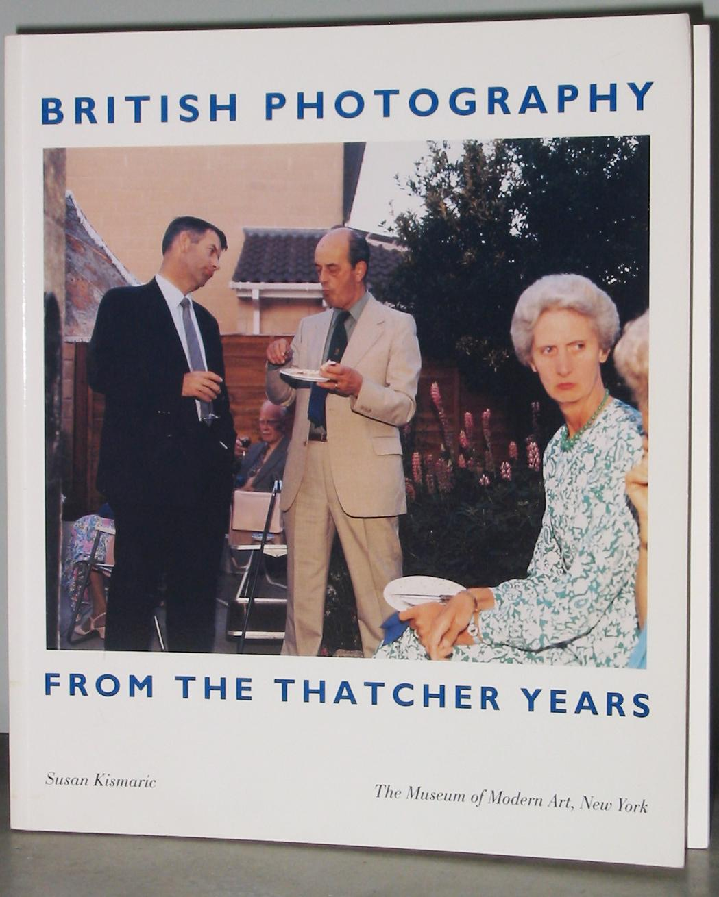 British Photography : From the Thatcher Years - Kismaric, Susan