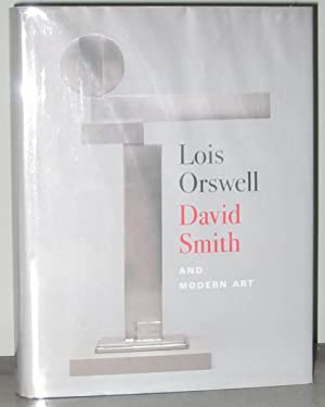 Lois Orswell, David Smith, and Modern Art: Cohn, Marjorie B.;