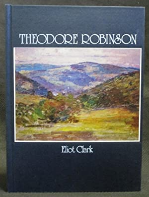 Theodore Robinson : His Life and Art