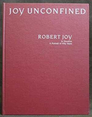 Joy Unconfined. Robert Joy : In Houston. A Portrait of Fifty Years