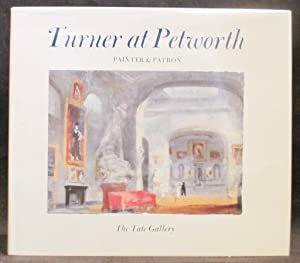 Turner at Petworth : Painter & Patron