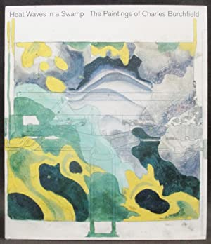 Heat Waves in a Swamp : The Paintings of Charles Burchfield (Curated by Robert Gober)