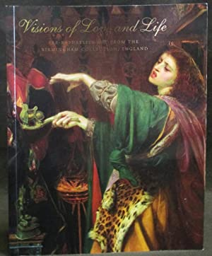 Visions of Love and Life : Pre-Raphaelite Art from the Birmingham Collection, England