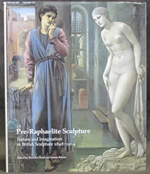 Pre-Raphaelite Sculpture: Nature and Imagination in British Sculpture, 1848-1914