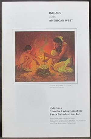 Indians and the American West: Paintings From the Collection of the Santa Fe Industries, Inc., Wi...