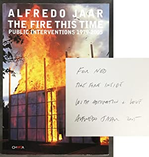 Alfredo Jaar : The Fire this Time. Public Interventions 1979-2005
