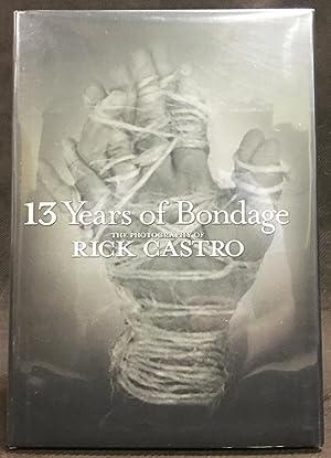 13 Years of Bondage : The Photography: Lucie-Smith, Edward; Johnson,