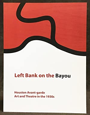 Left Bank on the Bayou : Houston Avant-Garde Art and Theatre in the 1930s