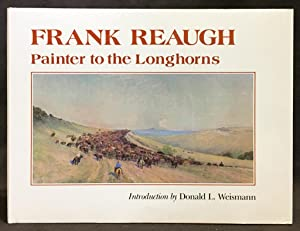 Frank Reaugh: Painter to the Longhorns