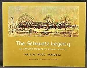 The Schiwetz Legacy : An Artist's Tribute to Texas, 1910 - 1971