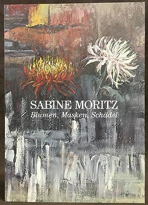 Sabine Moritz: Blumen, Masken, Schadel: Erika Koltzsch