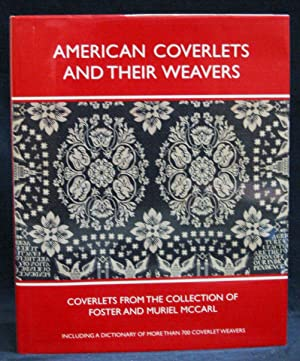 American Coverlets and Their Weavers : Coverlets from the Collection of Foster and Muriel McCarl