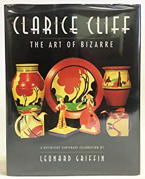 Clarice Cliff : The Art of Bizarre (A Definitive Centenary Celebration)