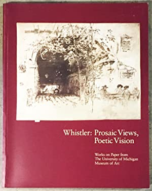 Whistler : Prosaic Views, Poetic Vision (Works on Paper from The University of Michigan Museum of...