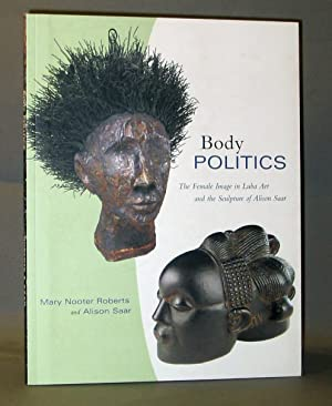 Body Politics: The Female Image in Luba: Roberts, Mary Nooter;