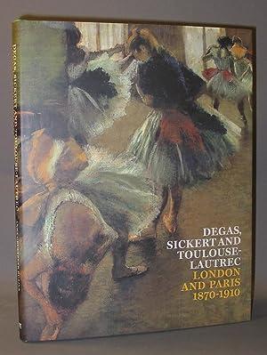Degas, Sickert and Toulouse-Lautrec : London and Paris 1870-1910: Robins, Anna Gruetzner; Richard ...