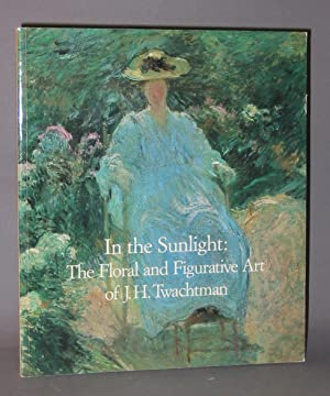 In the Sunlight : The Floral and Figurative Art of John Henry Twachtman