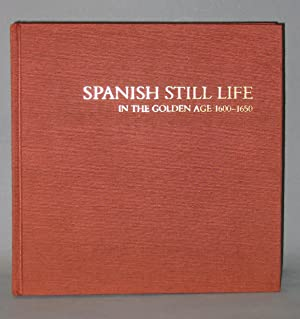 Spanish Still Life in the Golden Age 1600 - 1650: Jordan, William B.; Sarah Schroth