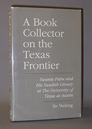 A Book Collector on the Texas Frontier: Swante Palm and His Swedish Library at The University of ...