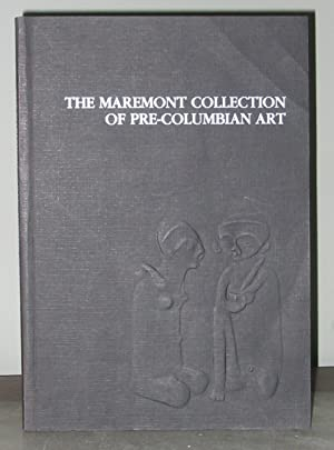 The Maremont Collection of Pre-Columbian Art: Ekholm, Gordon F.