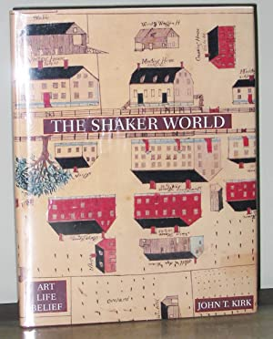 The Shaker World: Art Life Belief