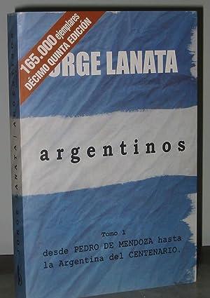 Argentinos : TOMO 1 : Desde Pedro: Lanata, Jorge