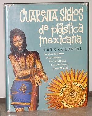 Cuarenta Siglos de Plastica Mexicana : Arte: de la maza,