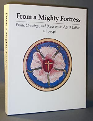 From a Mighty Fortress : Prints, Drawings, and Books in the Age of Luther 1483 - 1546