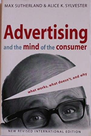Advertising and the Mind of the Consumer: Sutherland, Max /